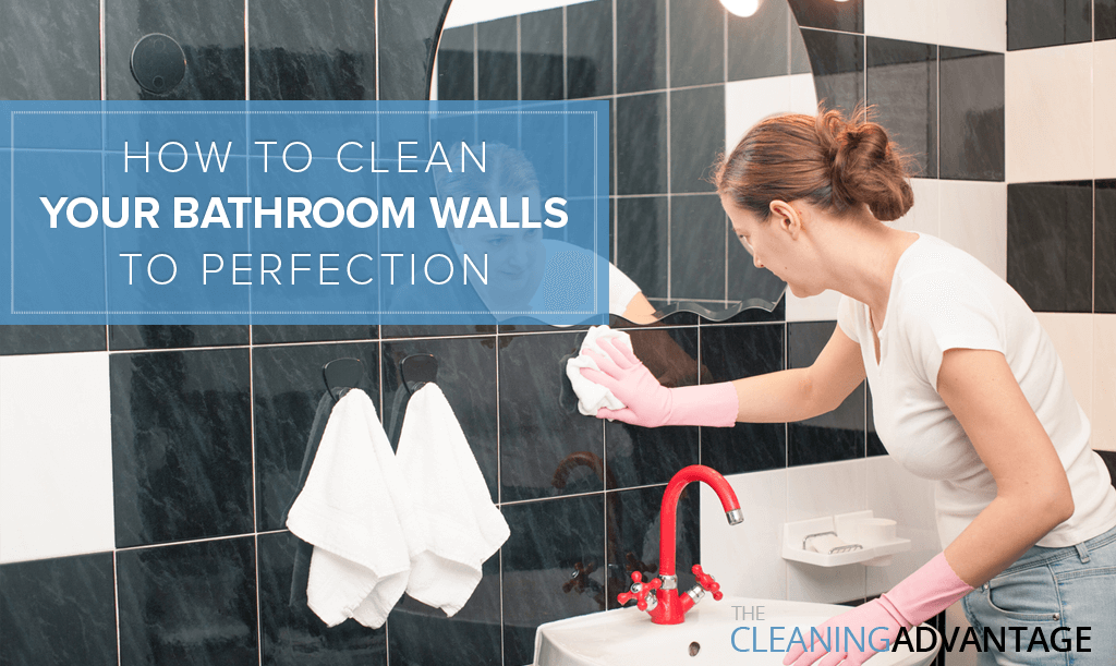 how to clean your bathroom walls the cleaning advantage