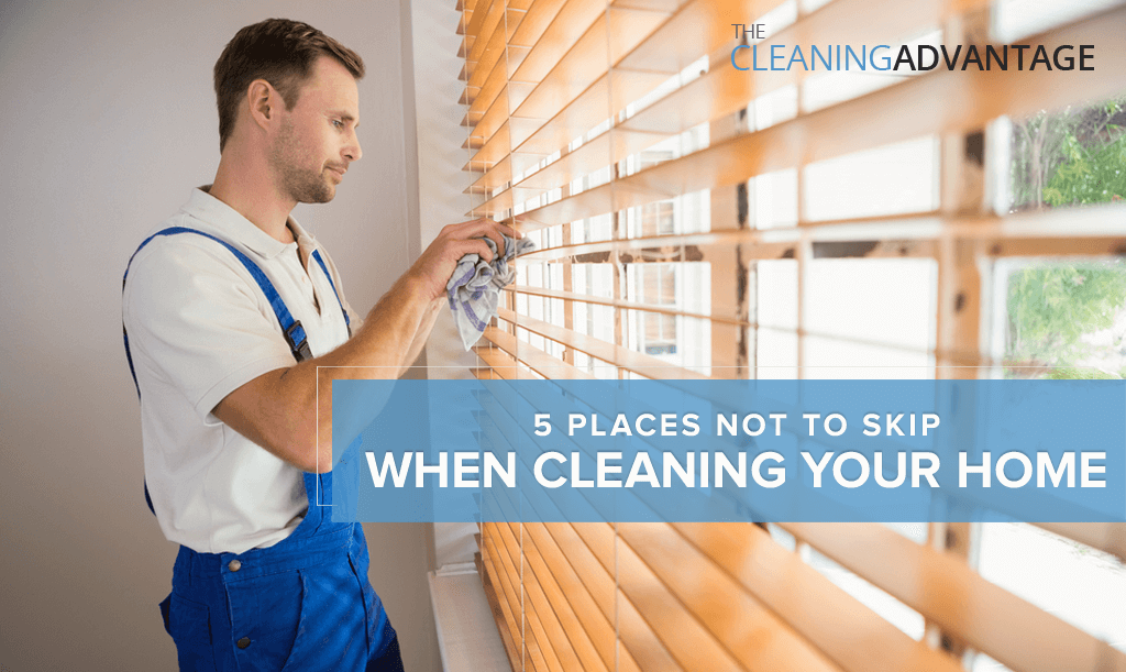 The Cleaning Advantage Places Not to Skip When Cleaning Your Home